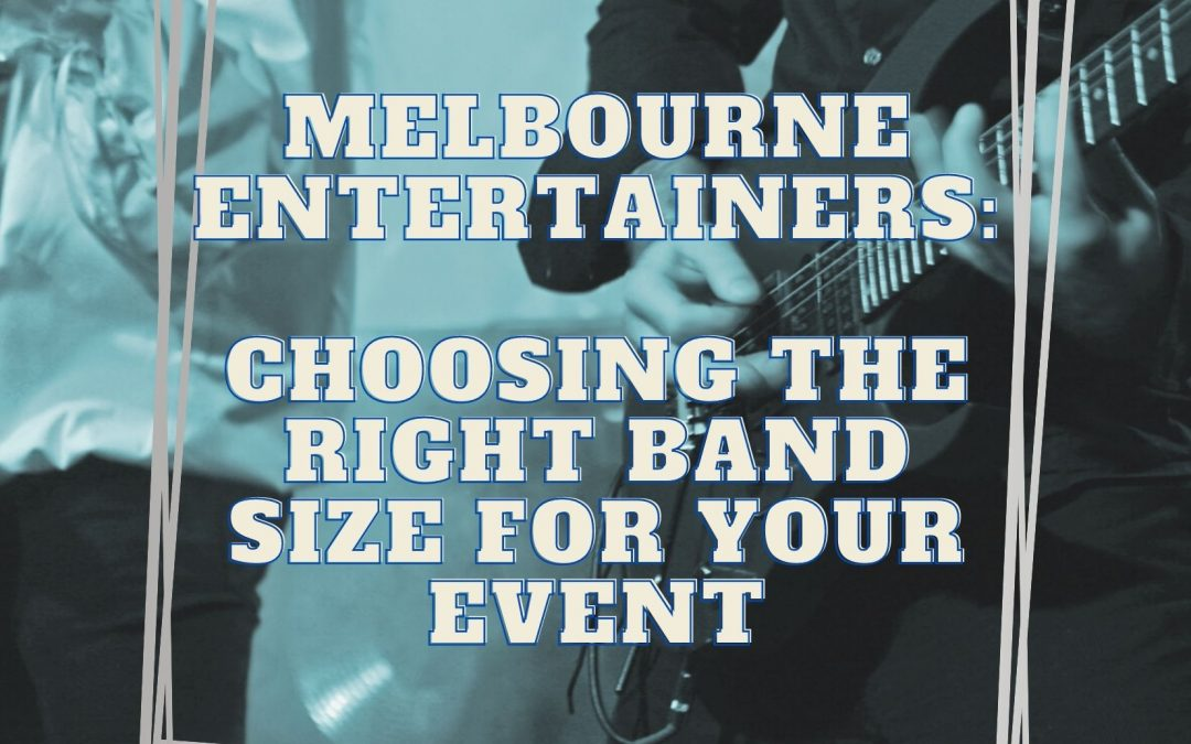 Wedding Bands Melbourne – Choosing The Right Band Size For Your Event